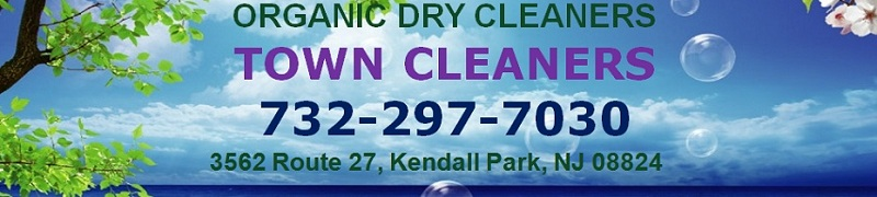 TOWN CLEANERS-ORGANIC DRY CLEANERS: 732-297-7030; 3562 Route 27, Kendall Park, NJ 08824